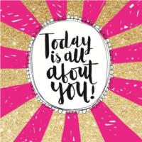Today is all about You!
